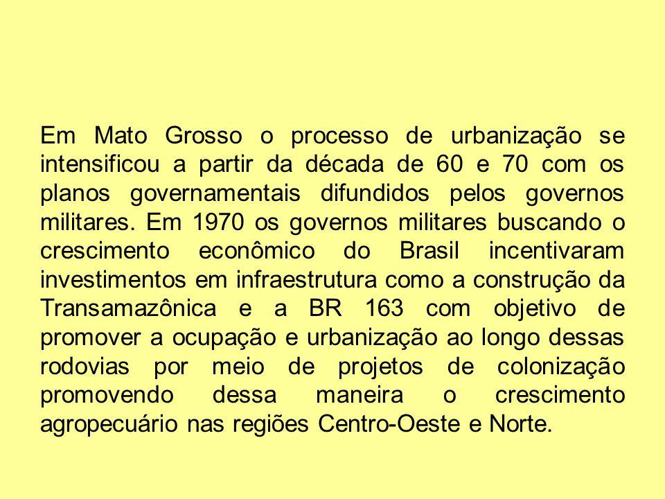 Em Mato Grosso o processo de urbanização se intensificou a partir da década de 60 e 70 com os planos governamentais difundidos pelos governos militare