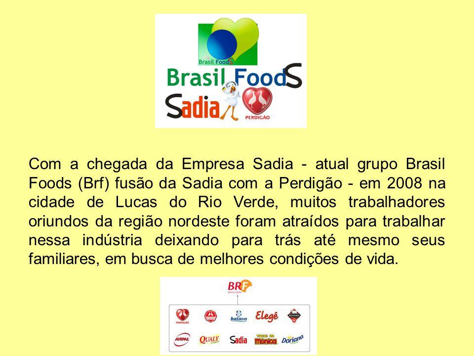 Com a chegada da Empresa Sadia - atual grupo Brasil Foods (Brf) fusão da Sadia com a Perdigão - em 2008 na cidade de Lucas do Rio Verde, muitos trabal