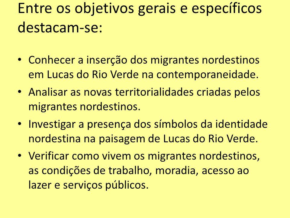 Entre os objetivos gerais e específicos destacam-se: Conhecer a inserção dos migrantes nordestinos em Lucas do Rio Verde na contemporaneidade. Analisa