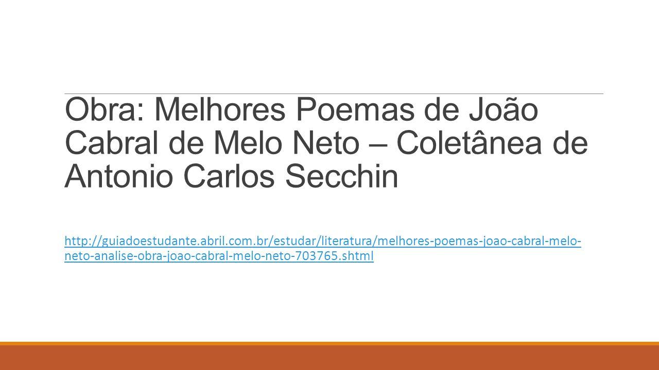 Obra: Melhores Poemas de João Cabral de Melo Neto – Coletânea de Antonio Carlos Secchin http://guiadoestudante.abril.com.br/estudar/literatura/melhore