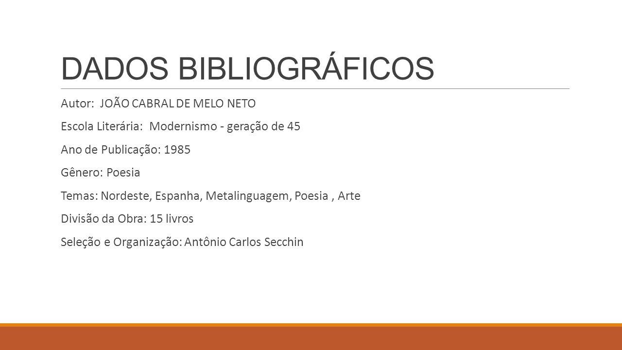 DADOS BIBLIOGRÁFICOS Autor: JOÃO CABRAL DE MELO NETO Escola Literária: Modernismo - geração de 45 Ano de Publicação: 1985 Gênero: Poesia Temas: Nordes