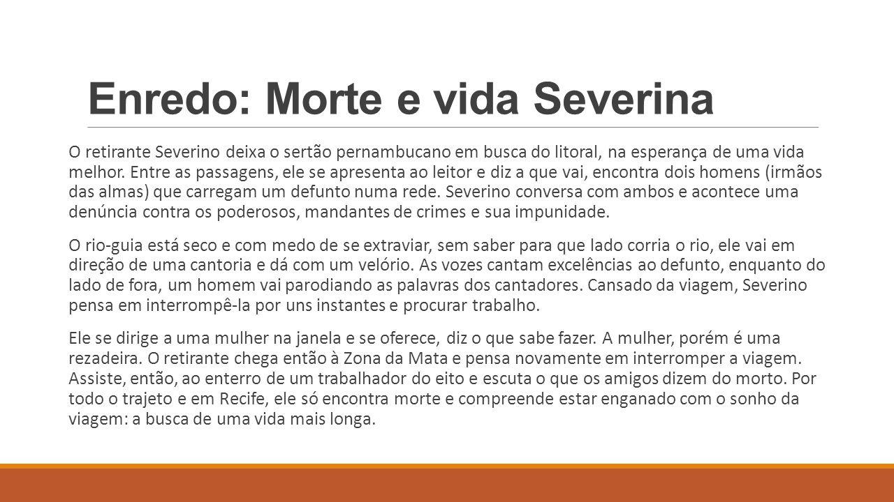 Enredo: Morte e vida Severina O retirante Severino deixa o sertão pernambucano em busca do litoral, na esperança de uma vida melhor. Entre as passagen