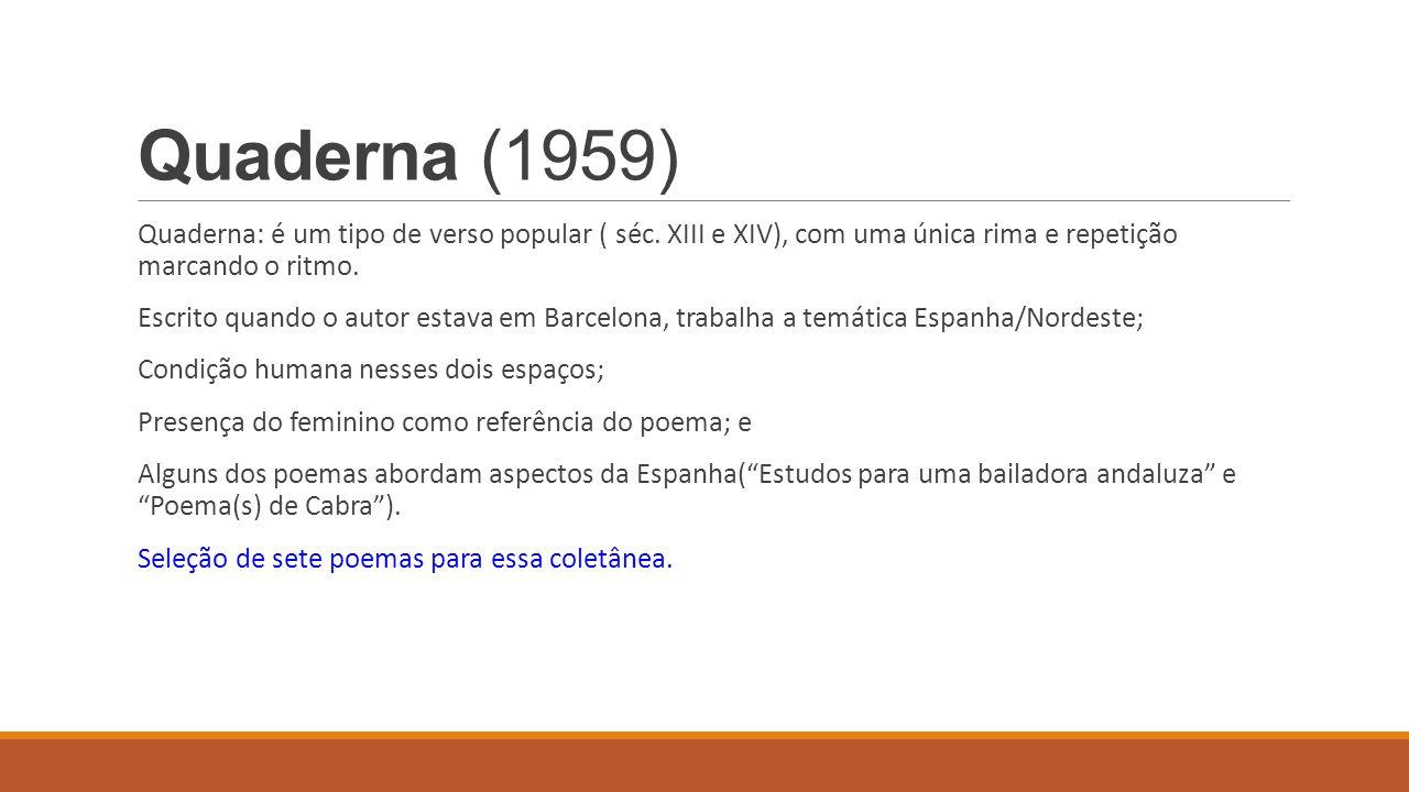 Quaderna (1959) Quaderna: é um tipo de verso popular ( séc. XIII e XIV), com uma única rima e repetição marcando o ritmo. Escrito quando o autor estav