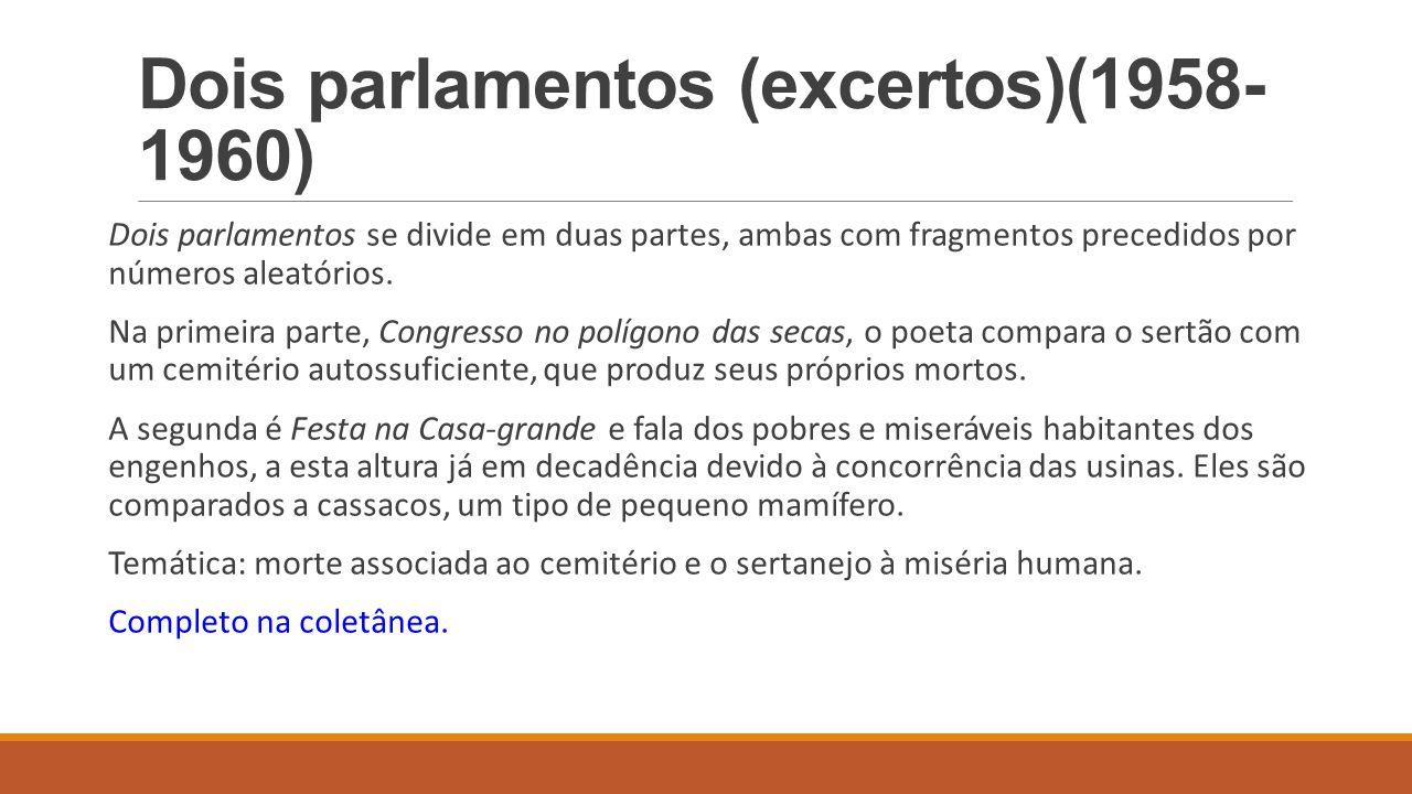 Dois parlamentos (excertos)(1958- 1960) Dois parlamentos se divide em duas partes, ambas com fragmentos precedidos por números aleatórios. Na primeira