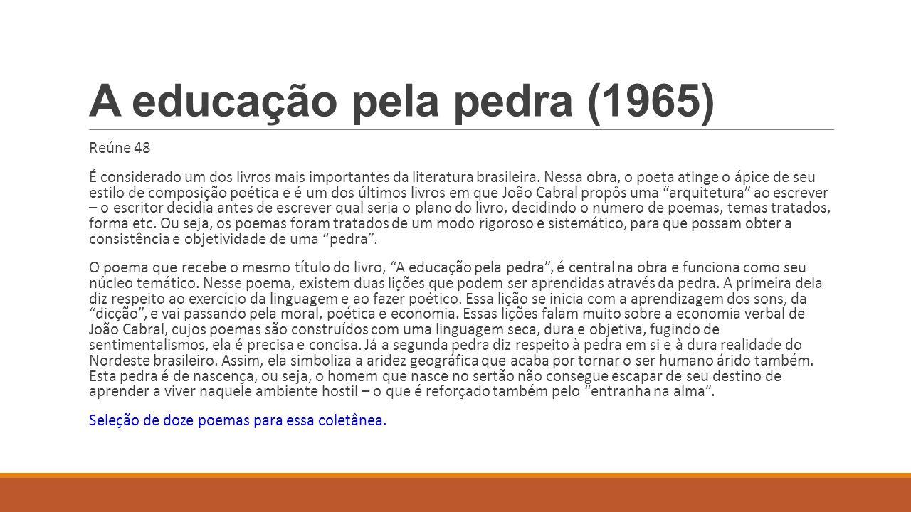 A educação pela pedra (1965) Reúne 48 É considerado um dos livros mais importantes da literatura brasileira. Nessa obra, o poeta atinge o ápice de seu