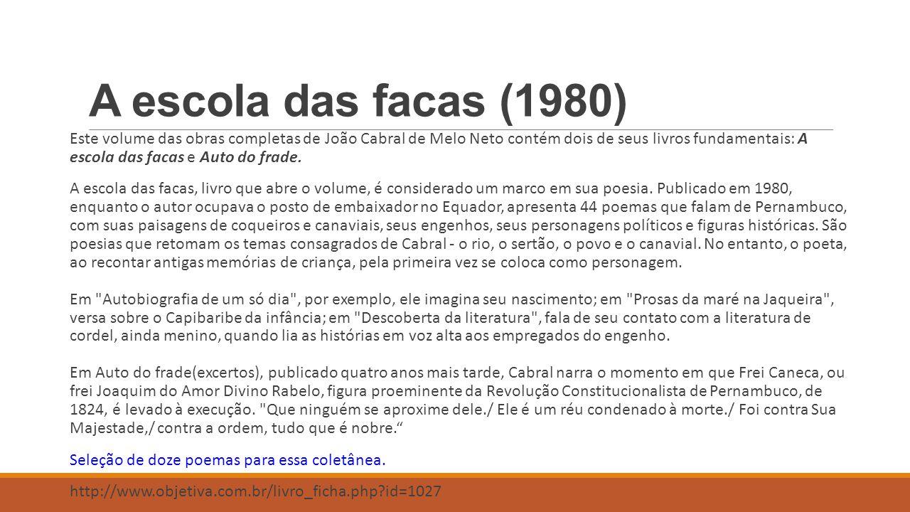 A escola das facas (1980) Este volume das obras completas de João Cabral de Melo Neto contém dois de seus livros fundamentais: A escola das facas e Au