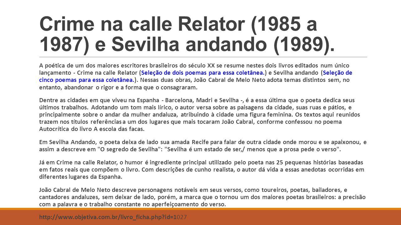 Crime na calle Relator (1985 a 1987) e Sevilha andando (1989). A poética de um dos maiores escritores brasileiros do século XX se resume nestes dois l