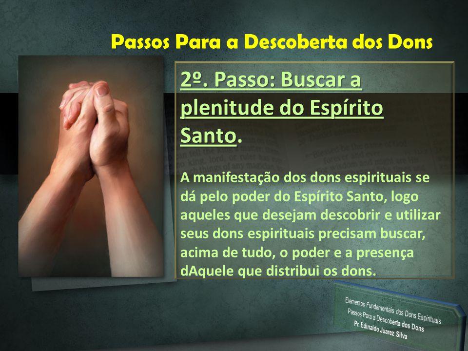 P Passos Para a Descoberta dos Dons 2º. Passo: Buscar a plenitude do Espírito Santo 2º. Passo: Buscar a plenitude do Espírito Santo. A manifestação do