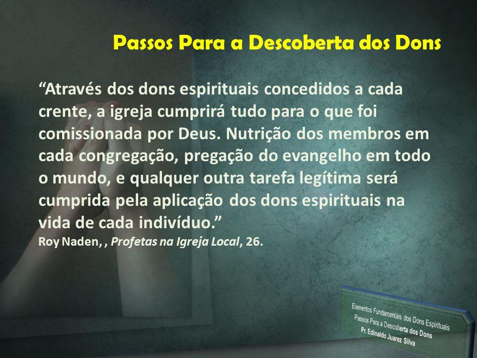 """P Passos Para a Descoberta dos Dons """"Através dos dons espirituais concedidos a cada crente, a igreja cumprirá tudo para o que foi comissionada por Deu"""