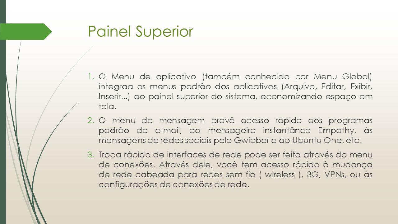 Painel Superior 1.O Menu de aplicativo (também conhecido por Menu Global) integraa os menus padrão dos aplicativos (Arquivo, Editar, Exibir, Inserir..