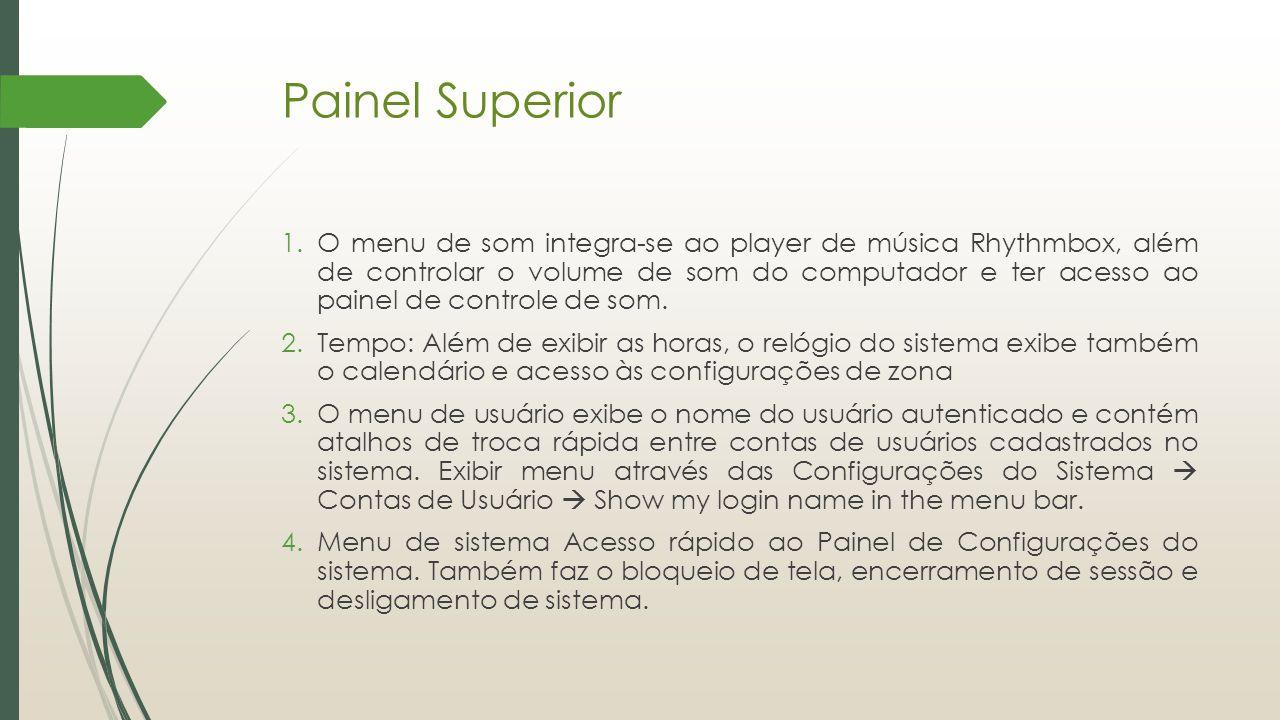 Painel Superior 1.O menu de som integra-se ao player de música Rhythmbox, além de controlar o volume de som do computador e ter acesso ao painel de co