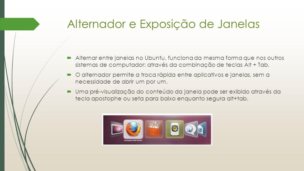 Alternador e Exposição de Janelas  Alternar entre janelas no Ubuntu, funciona da mesma forma que nos outros sistemas de computador: através da combin
