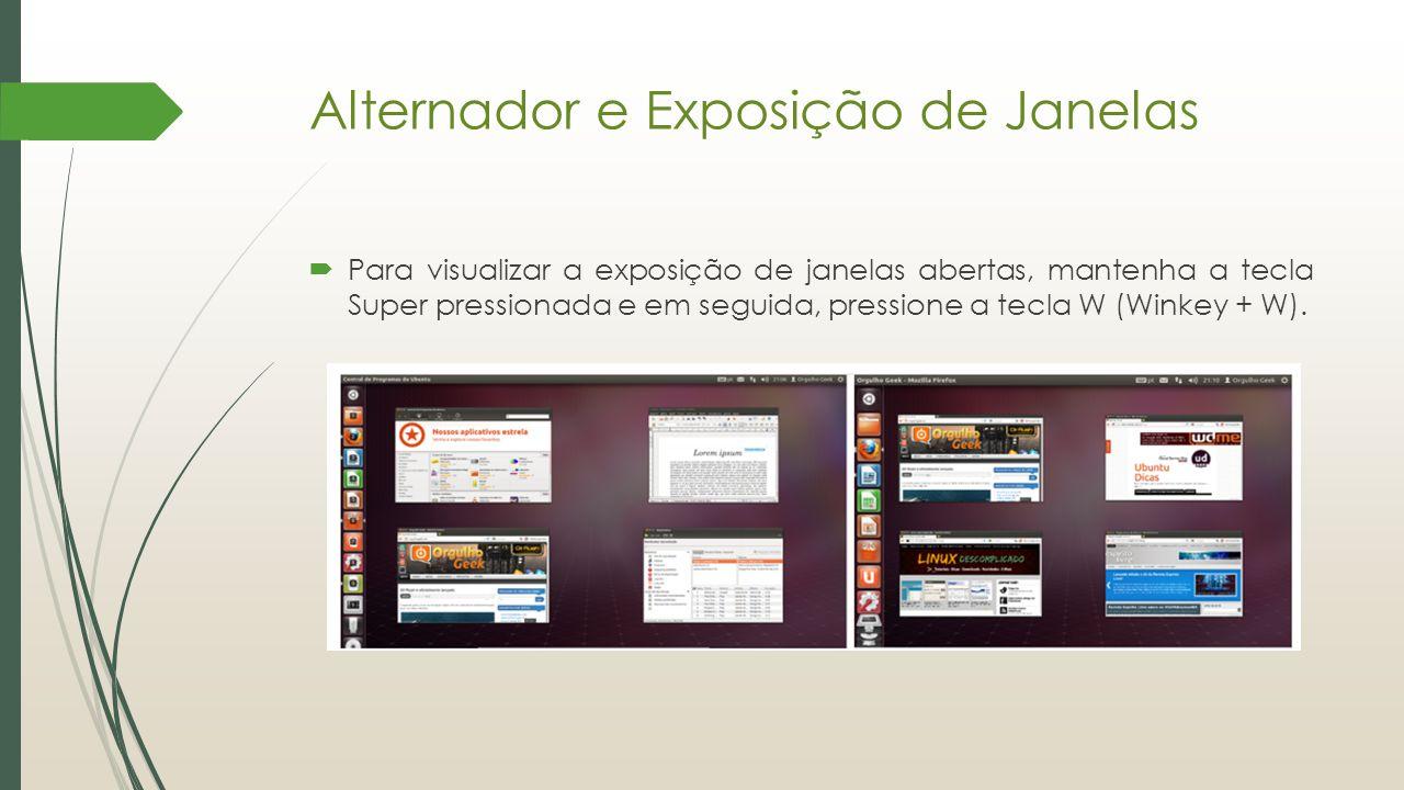 Alternador e Exposição de Janelas  Para visualizar a exposição de janelas abertas, mantenha a tecla Super pressionada e em seguida, pressione a tecla