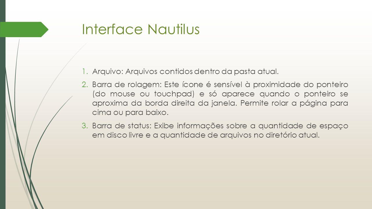 Interface Nautilus 1.Arquivo: Arquivos contidos dentro da pasta atual. 2.Barra de rolagem: Este ícone é sensível à proximidade do ponteiro (do mouse o