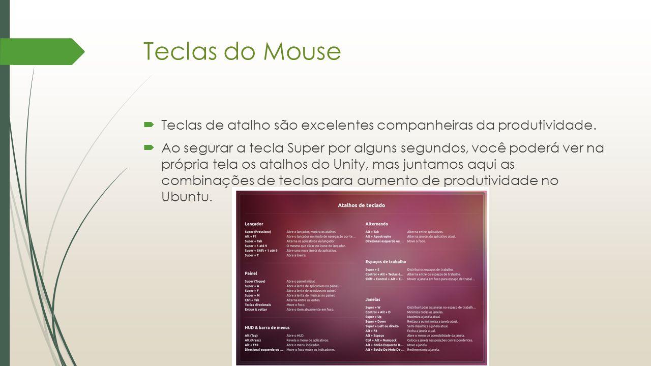 Teclas do Mouse  Teclas de atalho são excelentes companheiras da produtividade.  Ao segurar a tecla Super por alguns segundos, você poderá ver na pr