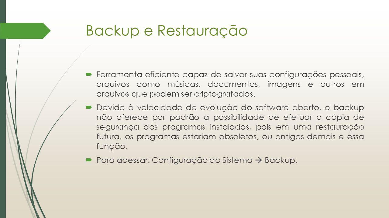 Backup e Restauração  Ferramenta eficiente capaz de salvar suas configurações pessoais, arquivos como músicas, documentos, imagens e outros em arquiv