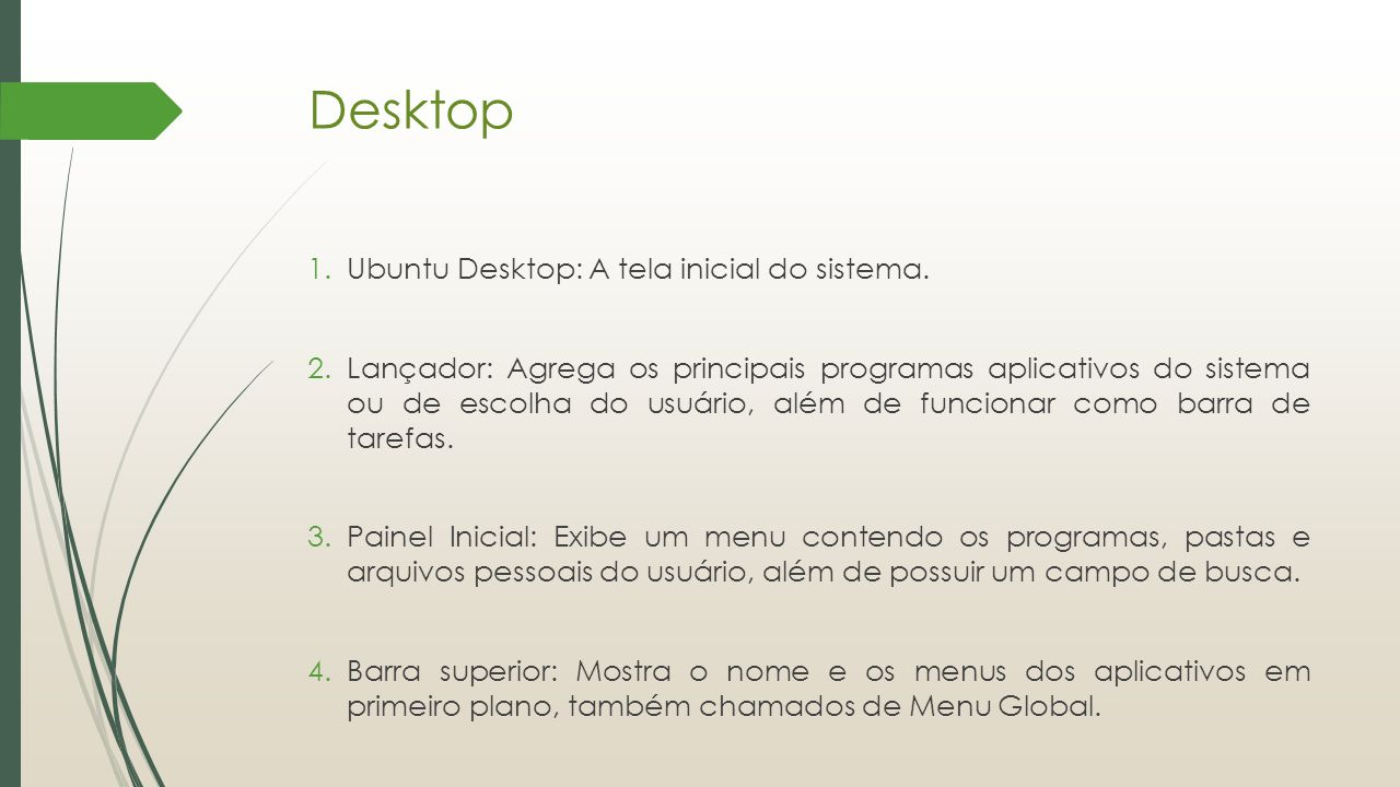 Desktop 1.Ubuntu Desktop: A tela inicial do sistema. 2.Lançador: Agrega os principais programas aplicativos do sistema ou de escolha do usuário, além