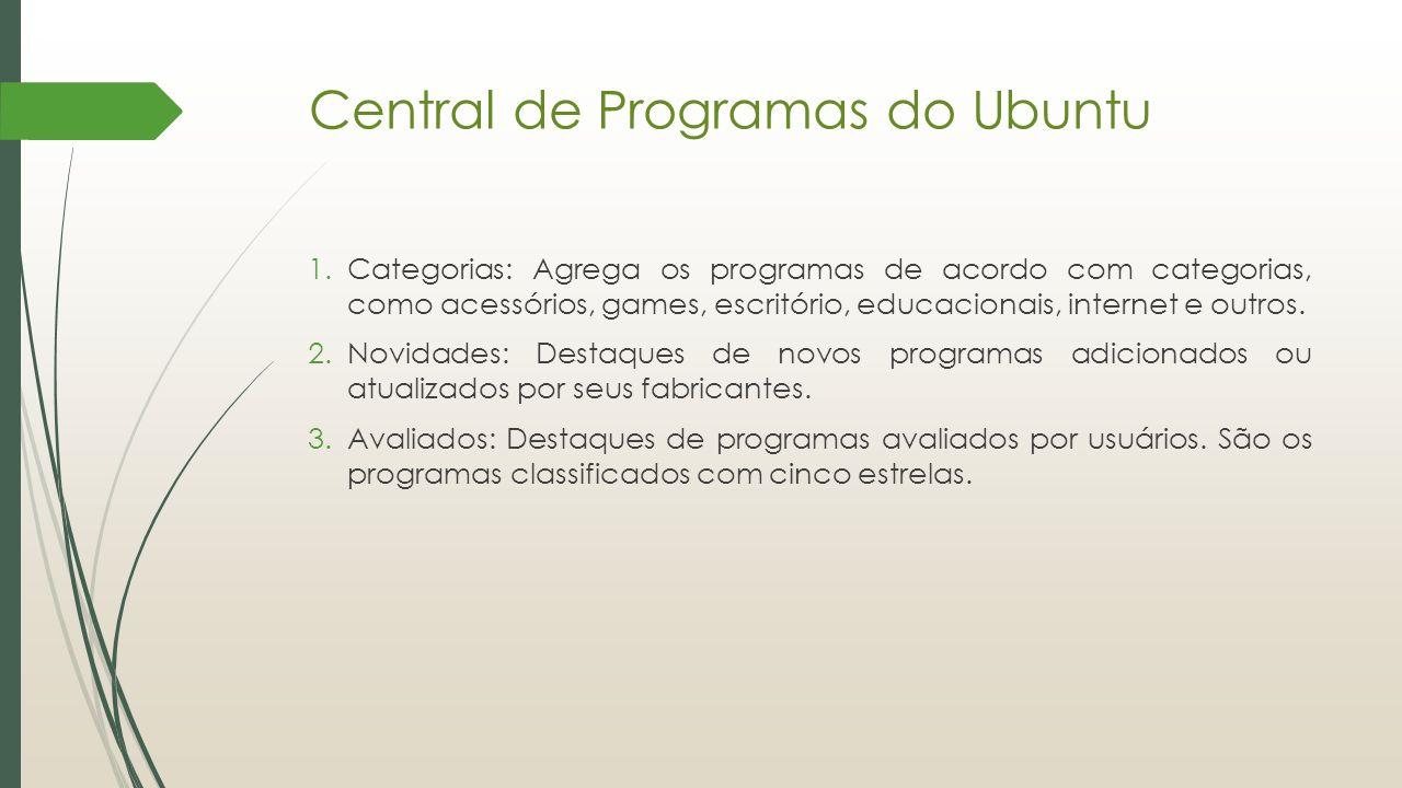 Central de Programas do Ubuntu 1.Categorias: Agrega os programas de acordo com categorias, como acessórios, games, escritório, educacionais, internet