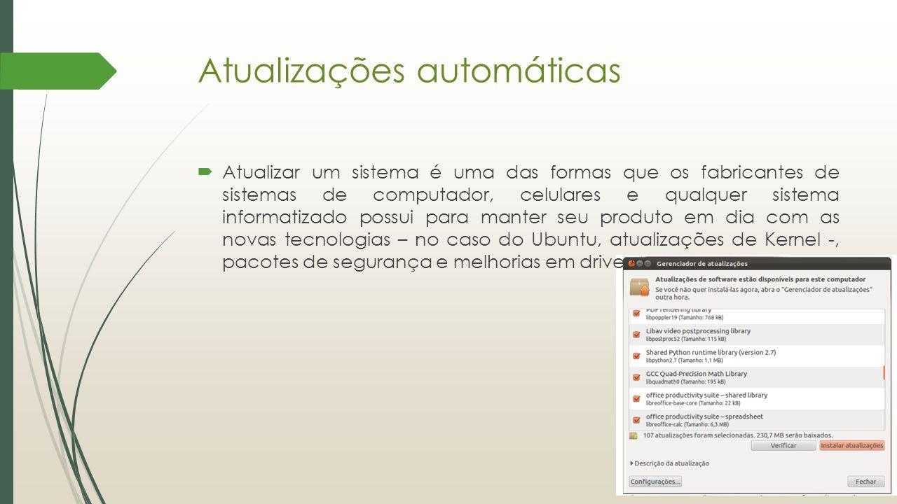 Atualizações automáticas  Atualizar um sistema é uma das formas que os fabricantes de sistemas de computador, celulares e qualquer sistema informatiz