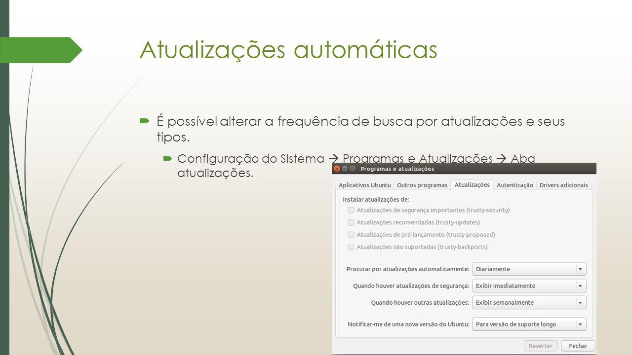 Atualizações automáticas  É possível alterar a frequência de busca por atualizações e seus tipos.  Configuração do Sistema  Programas e Atualizaçõe