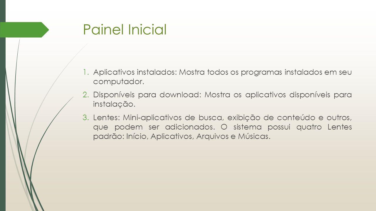 Painel Inicial 1.Aplicativos instalados: Mostra todos os programas instalados em seu computador. 2.Disponíveis para download: Mostra os aplicativos di