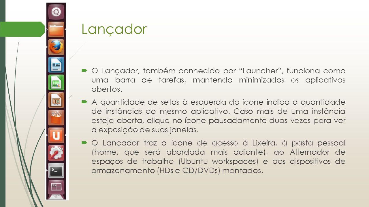 """Lançador  O Lançador, também conhecido por """"Launcher"""", funciona como uma barra de tarefas, mantendo minimizados os aplicativos abertos.  A quantidad"""