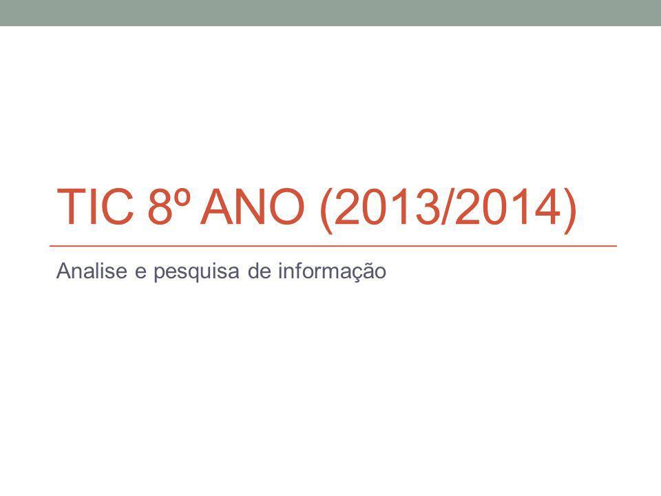 TIC 8º ANO (2013/2014) Analise e pesquisa de informação