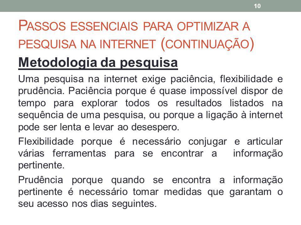 P ASSOS ESSENCIAIS PARA OPTIMIZAR A PESQUISA NA INTERNET ( CONTINUAÇÃO ) Metodologia da pesquisa Uma pesquisa na internet exige paciência, flexibilida