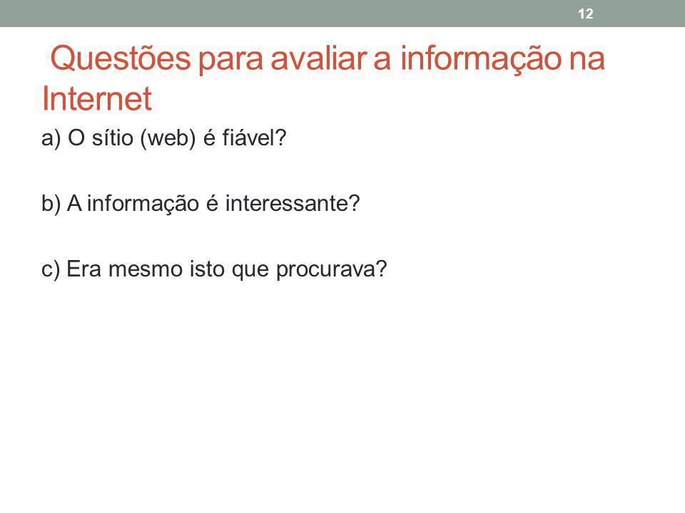 Questões para avaliar a informação na Internet a) O sítio (web) é fiável? b) A informação é interessante? c) Era mesmo isto que procurava? 12