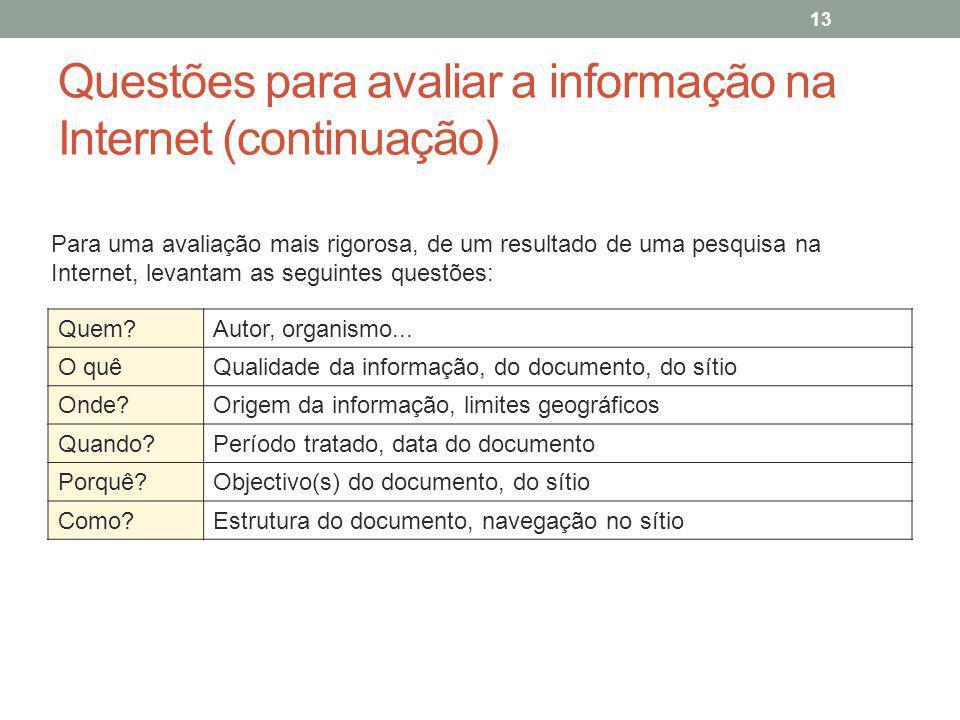 Questões para avaliar a informação na Internet (continuação) Quem?Autor, organismo... O quêQualidade da informação, do documento, do sítio Onde?Origem