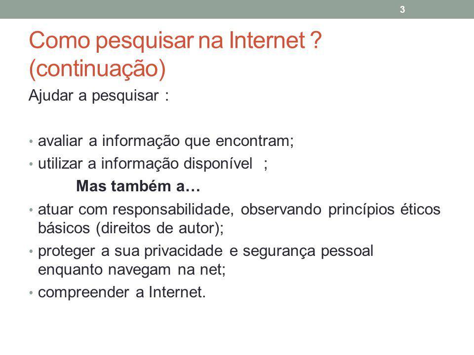 Como pesquisar na Internet ? (continuação) Ajudar a pesquisar : avaliar a informação que encontram; utilizar a informação disponível ; Mas também a… a
