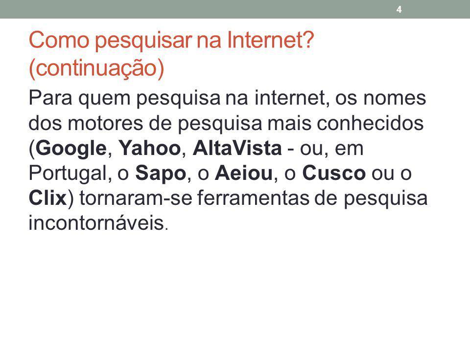 Como pesquisar na Internet? (continuação) Para quem pesquisa na internet, os nomes dos motores de pesquisa mais conhecidos (Google, Yahoo, AltaVista -