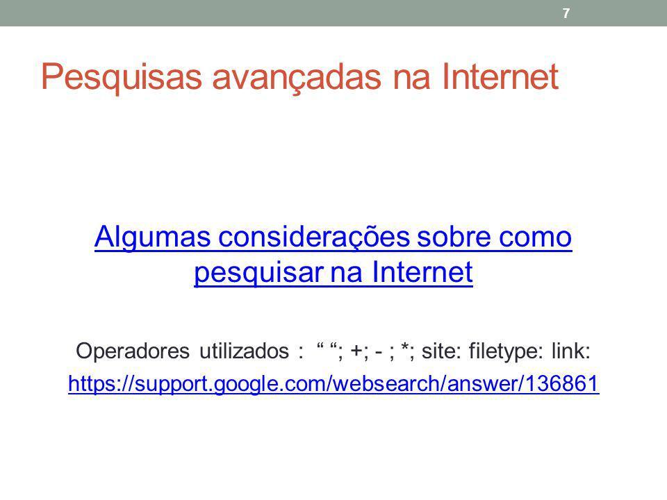 Pesquisas avançadas na Internet Algumas considerações sobre como pesquisar na Internet Operadores utilizados : ; +; - ; *; site: filetype: link: https://support.google.com/websearch/answer/136861 7