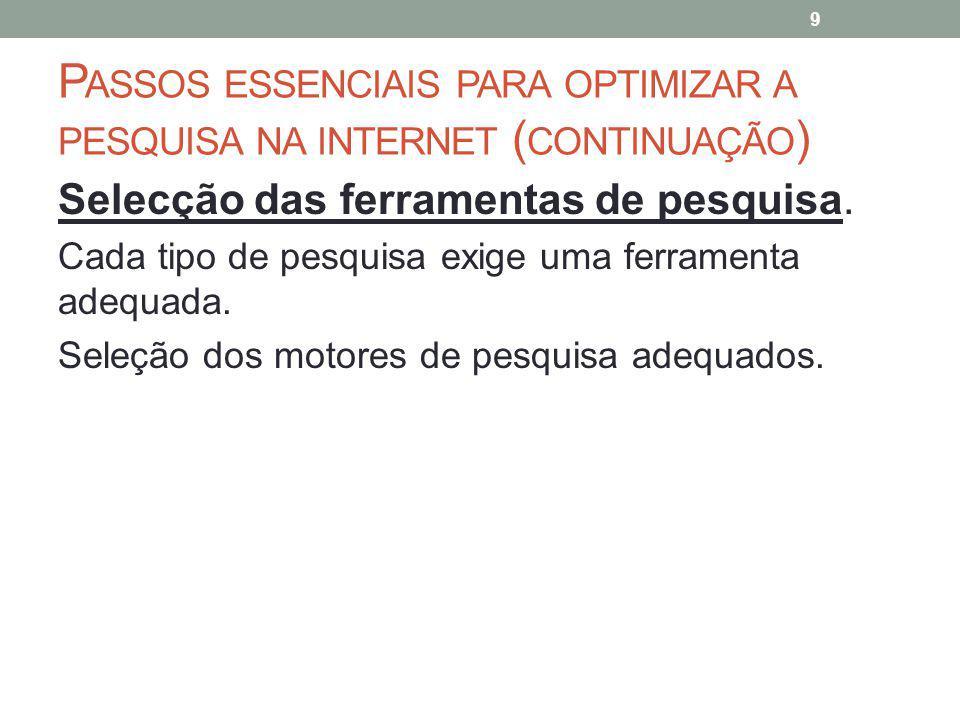 P ASSOS ESSENCIAIS PARA OPTIMIZAR A PESQUISA NA INTERNET ( CONTINUAÇÃO ) Selecção das ferramentas de pesquisa.