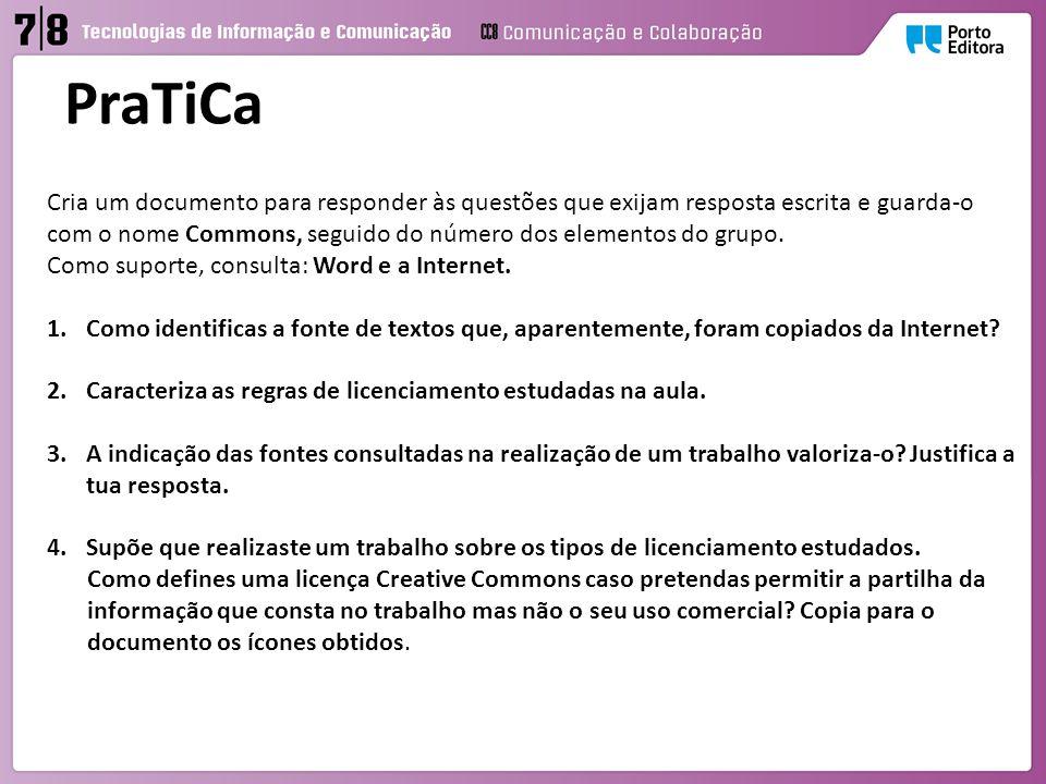 PraTiCa Cria um documento para responder às questões que exijam resposta escrita e guarda-o com o nome Commons, seguido do número dos elementos do grupo.