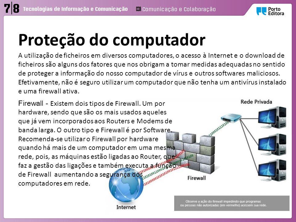 Proteção do computador A utilização de ficheiros em diversos computadores, o acesso à Internet e o download de ficheiros são alguns dos fatores que nos obrigam a tomar medidas adequadas no sentido de proteger a informação do nosso computador de vírus e outros softwares maliciosos.