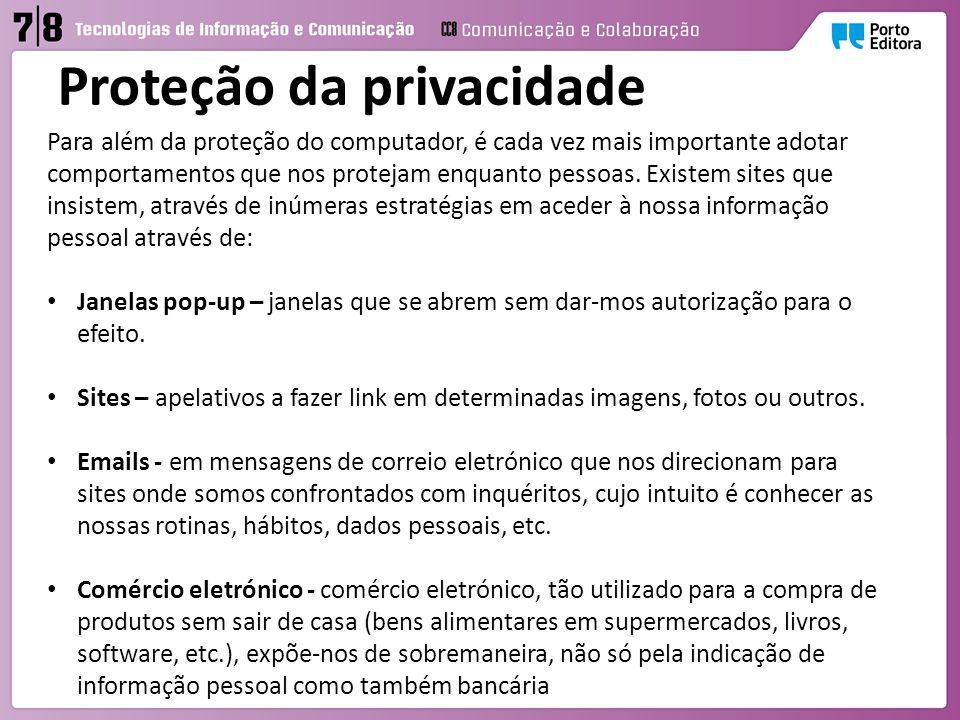 Proteção da privacidade Para além da proteção do computador, é cada vez mais importante adotar comportamentos que nos protejam enquanto pessoas.