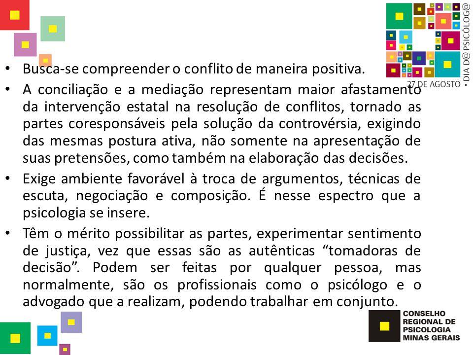 Busca-se compreender o conflito de maneira positiva. A conciliação e a mediação representam maior afastamento da intervenção estatal na resolução de c