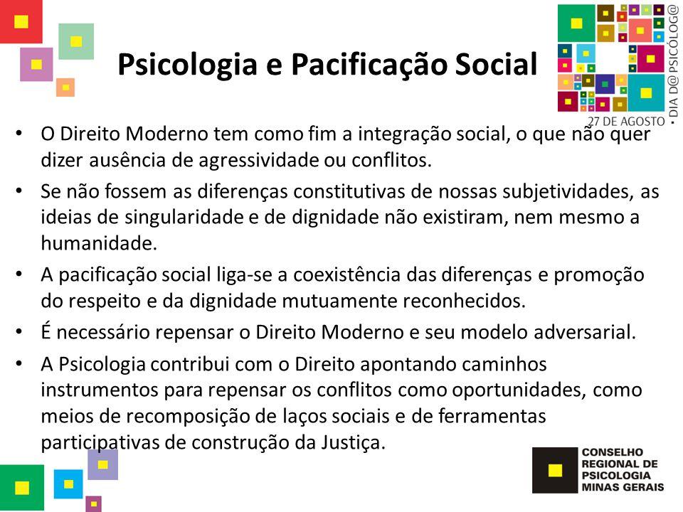 Psicologia e Pacificação Social O Direito Moderno tem como fim a integração social, o que não quer dizer ausência de agressividade ou conflitos. Se nã