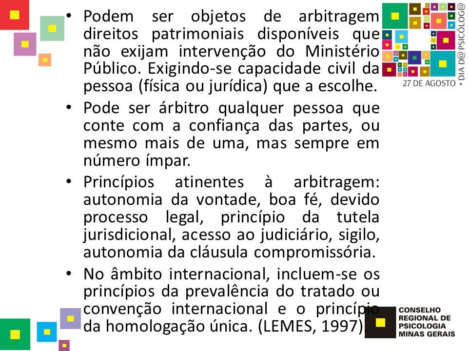 Podem ser objetos de arbitragem direitos patrimoniais disponíveis que não exijam intervenção do Ministério Público. Exigindo-se capacidade civil da pe