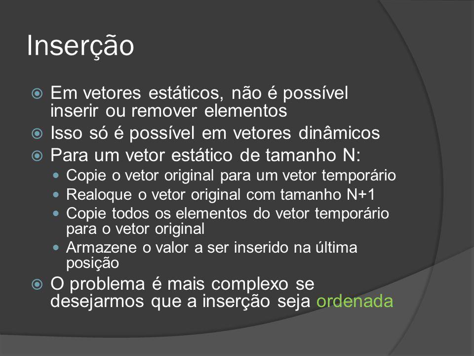 Inserção  Em vetores estáticos, não é possível inserir ou remover elementos  Isso só é possível em vetores dinâmicos  Para um vetor estático de tam