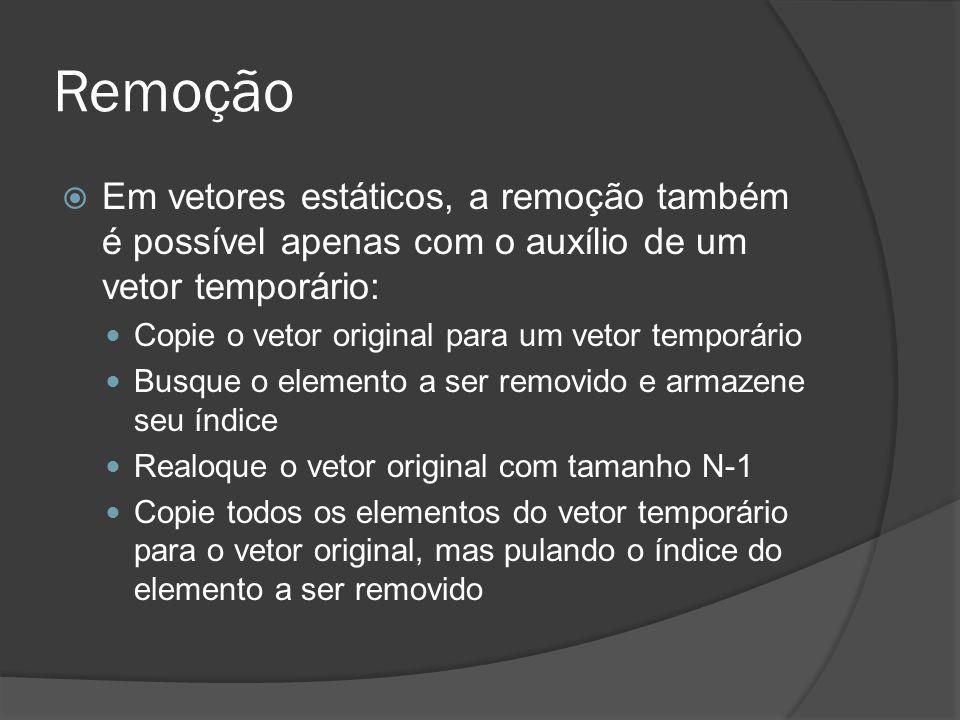 Remoção  Em vetores estáticos, a remoção também é possível apenas com o auxílio de um vetor temporário: Copie o vetor original para um vetor temporár