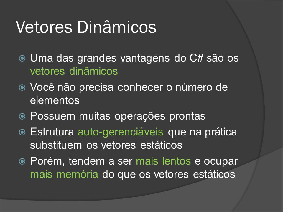 Vetores Dinâmicos  Uma das grandes vantagens do C# são os vetores dinâmicos  Você não precisa conhecer o número de elementos  Possuem muitas operaç
