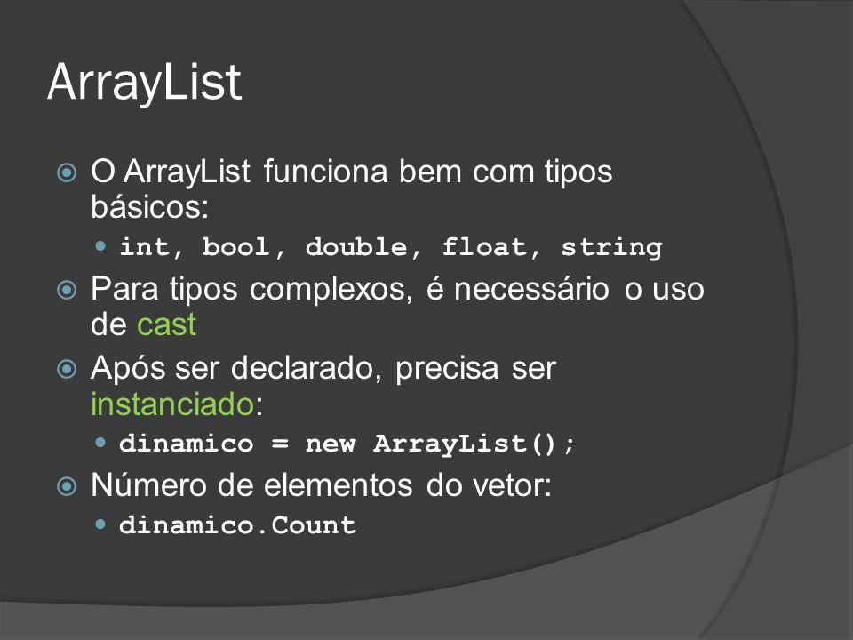 ArrayList  O ArrayList funciona bem com tipos básicos: int, bool, double, float, string  Para tipos complexos, é necessário o uso de cast  Após ser