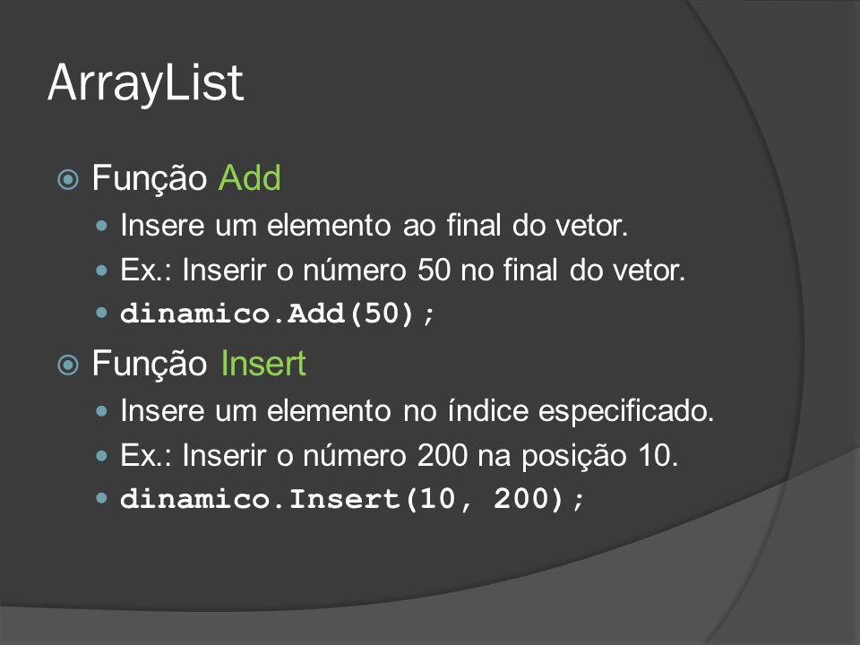 ArrayList  Função Add Insere um elemento ao final do vetor. Ex.: Inserir o número 50 no final do vetor. dinamico.Add(50);  Função Insert Insere um e