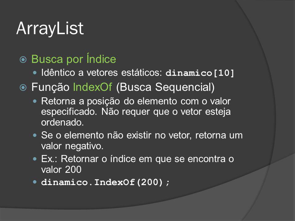 ArrayList  Busca por Índice Idêntico a vetores estáticos: dinamico[10]  Função IndexOf (Busca Sequencial) Retorna a posição do elemento com o valor