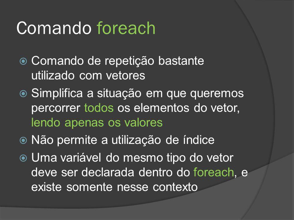 Comando foreach  Comando de repetição bastante utilizado com vetores  Simplifica a situação em que queremos percorrer todos os elementos do vetor, l