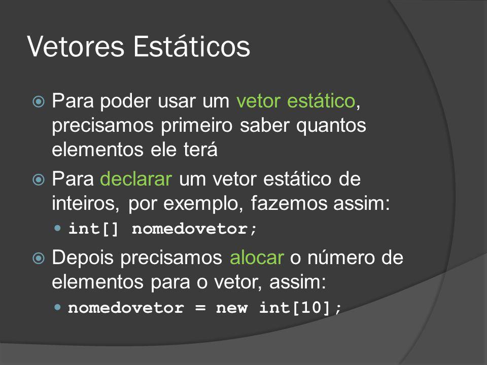Vetores Estáticos  Para poder usar um vetor estático, precisamos primeiro saber quantos elementos ele terá  Para declarar um vetor estático de intei