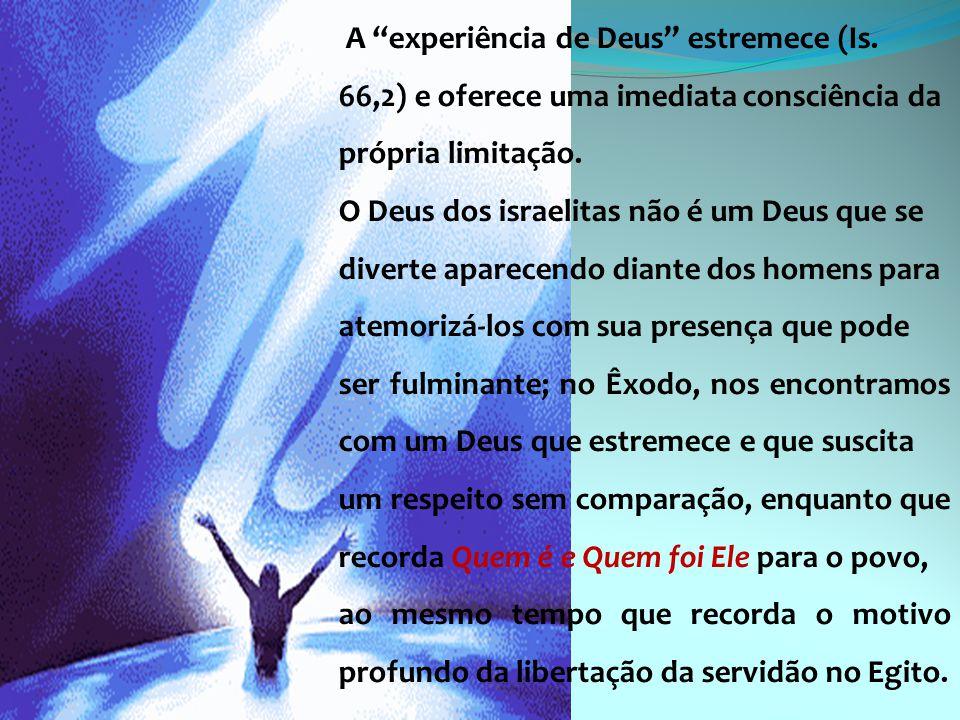 """A """"experiência de Deus"""" estremece (Is. 66,2) e oferece uma imediata consciência da própria limitação. O Deus dos israelitas não é um Deus que se diver"""