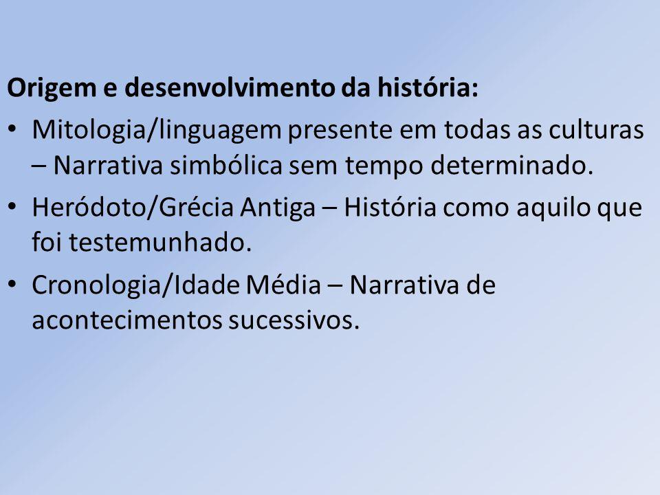 Origem e desenvolvimento da história: Mitologia/linguagem presente em todas as culturas – Narrativa simbólica sem tempo determinado. Heródoto/Grécia A